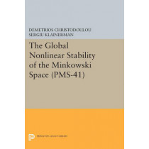 The Global Nonlinear Stability of the Minkowski Space (PMS-41) by Demetrios Christodoulou, 9780691603155