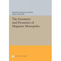 The Geometry and Dynamics of Magnetic Monopoles by Michael Francis Atiyah, 9780691604114
