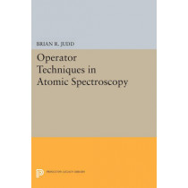 Operator Techniques in Atomic Spectroscopy by Brian R. Judd, 9780691604275