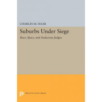Suburbs under Siege: Race, Space, and Audacious Judges by Charles M. Haar, 9780691605609