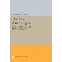 The East Asian Region: Confucian Heritage and Its Modern Adaptation by Gilbert Rozman, 9780691606590