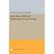 John Stuart Mill and Representative Government by Dennis Frank Thompson, 9780691609232