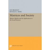 Matrices and Society: Matrix Algebra and Its Applications in the Social Sciences by Ian Bradley, 9780691610207