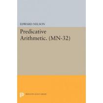 Predicative Arithmetic. (MN-32) by Edward Nelson, 9780691610290