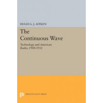 The Continuous Wave: Technology and American Radio, 1900-1932 by Hugh G. J. Aitken, 9780691611686