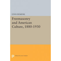 Freemasonry and American Culture, 1880-1930 by Lynn Dumenil, 9780691612263