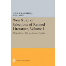 Wen Xuan or Selections of Refined Literature, Volume I: Rhapsodies on Metropolises and Capitals by David R. Knechtges, 9780691613871