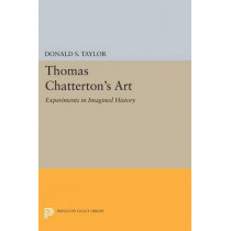 Thomas Chatterton's Art: Experiments in Imagined History by Donald S. Taylor, 9780691614489