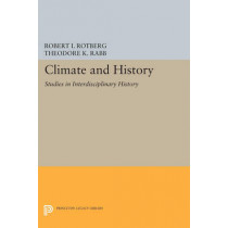Climate and History: Studies in Interdisciplinary History by Robert I. Rotberg, 9780691614830