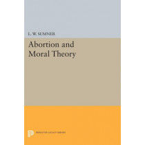 Abortion and Moral Theory by L. W. Sumner, 9780691615240