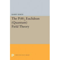 P(0)2 Euclidean (Quantum) Field Theory by Barry Simon, 9780691618494