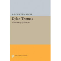 Dylan Thomas: The Country of the Spirit by Rushworth M. Kidder, 9780691619033