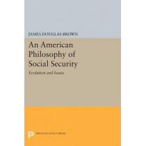 An American Philosophy of Social Security: Evolution and Issues by James Douglas Brown, 9780691619583