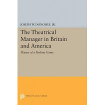 The Theatrical Manager in Britain and America: Player of a Perilous Game by Joseph W. Donohue, 9780691620213