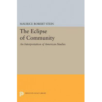 The Eclipse of Community: An Interpretation of American Studies by Maurice Robert Stein, 9780691620459