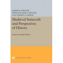 Medieval Statecraft and Perspectives of History: Essays by Joseph Strayer by Joseph R. Strayer, 9780691620565