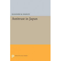 Antitrust in Japan by Eleanor M. Hadley, 9780691621289