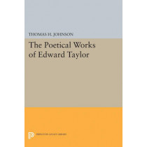 The Poetical Works of Edward Taylor by Thomas Herbert Johnson, 9780691624099