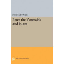Peter the Venerable and Islam by James Aloysius Kritzeck, 9780691624907