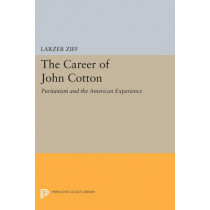 Career of John Cotton: Puritanism and the American Experience by Larzer Ziff, 9780691625416