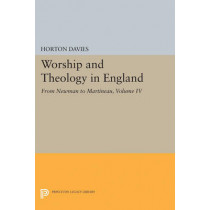 Worship and Theology in England, Volume IV: From Newman to Martineau by Horton Davies, 9780691625515