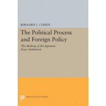 Political Process and Foreign Policy: The Making of the Japanese Peace by Bernard Cecil Cohen, 9780691626710