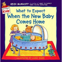What to Expect When the New Baby Comes Home by Heidi Eisenberg Murkoff, 9780694013272