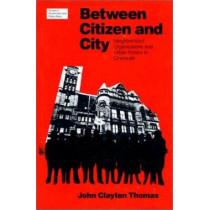 Between Citizen and City: Neighbourhood Organizations and Urban Politics in Cincinnati by John Clayton Thomas, 9780700603039
