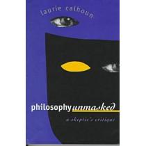 Philosophy Unmasked: Skeptic's Critique by Laurie Calhoun, 9780700608331