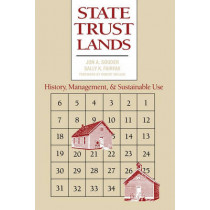 State Trust Lands: History, Management, and Sustainable Use by Jon A. Souder, 9780700609390