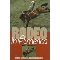 Rodeo in America: Wranglers, Roughstock and Paydirt by Wayne S. Wooden, 9780700609659