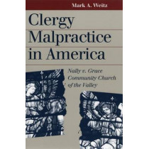 Clergy Malpractice in America: Nally V. Grace Community Church of the Valley by Mark A. Weitz, 9780700611263