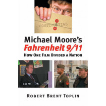 """Michael Moore's """"""""Fahrenheit 9/11: How One Film Divided a Nation by Robert Brent Toplin, 9780700614523"""