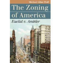 The Zoning of America: Euclid v. Ambler by Michael Allan Wolf, 9780700616206