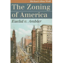The Zoning of America: Euclid v. Ambler by Michael Allan Wolf, 9780700616213