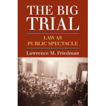The Big Trial: Law As Public Spectacle by Lawrence M. Friedman, 9780700620777