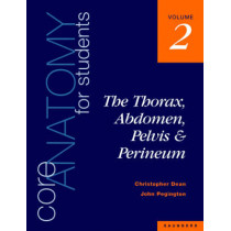 Core Anatomy for Students: v. 2: Thorax, Abdomen, Pelvis and Perineum by Christopher Dean, 9780702020414