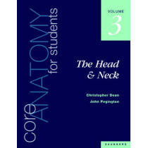 Core Anatomy for Students: v. 3: Head & Neck by Christopher Dean, 9780702020421