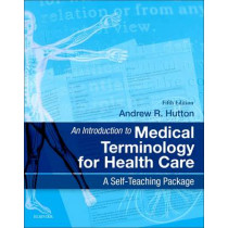An Introduction to Medical Terminology for Health Care: A Self-Teaching Package by Andrew Hutton, 9780702044953