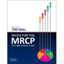 PACES for the MRCP: with 250 Clinical Cases by Tim Hall, 9780702051418