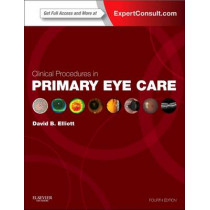 Clinical Procedures in Primary Eye Care: Expert Consult: Online and Print by David B. Elliott, 9780702051944