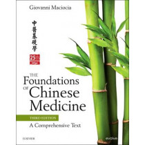 The Foundations of Chinese Medicine: A Comprehensive Text by Giovanni Maciocia, 9780702052163