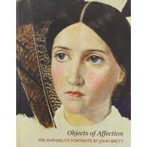 Objects of Affection: Pre-Raphaelite Portraits by John Brett by Christiana Payne, 9780704427358