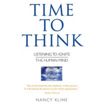 Time to Think: Listening to Ignite the Human Mind by Nancy Kline, 9780706377453