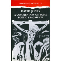 David Jones: Commentary on Some Poetic Fragments by Christine Pagnoulle, 9780708309629