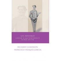 Los Invisibles: A History of Male Homosexuality in Spain, 1850-1940 by Richard Cleminson, 9780708320129