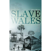 Slave Wales: The Welsh and Atlantic Slavery, 1660-1850 by Chris Evans, 9780708323038