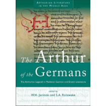 The Arthur of the Germans: The Arthurian Legend in Medieval German Literature and Life by Silvia Ranawake, 9780708324486