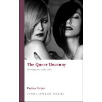 The Queer Uncanny: New Perspectives on the Gothic by Paulina Palmer, 9780708324585