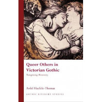 Queer Others in Victorian Gothic: Transgressing Monstrosity by Ardel Haefele-Thomas, 9780708324653